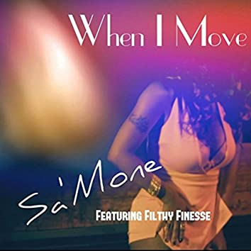 When I Move (feat. Filthy Finesse)