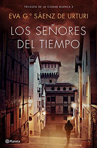 Los señores del tiempo: Trilogía de La Ciudad Blanca 3 (Autores Españoles e Iberoamericanos)