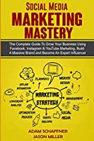 Social Media Marketing Mastery: 2 Books in 1: Learn How to Build a Brand and Become an Expert Influencer Using Facebook, Twitter, Youtube & Instagram - Top Digital Networking and Branding Strategies: 2 Books in 1: Learn How to Build a Brand and Become an