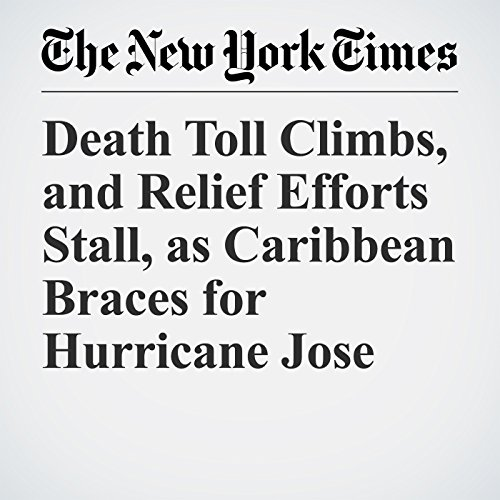 Death Toll Climbs, and Relief Efforts Stall, as Caribbean Braces for Hurricane Jose copertina