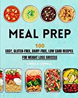 Meal Prep: 100 Easy, Gluten-Free, Dairy-Free, Low Carb Recipes For Weight Loss Success