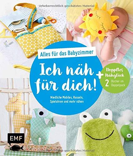 Ich näh für dich! – Alles für das Babyzimmer: Niedliche Mobiles, Rasseln, Spieluhren und mehr nähen: Doppeltes Nähglück: 2 Bücher im Doppelpack