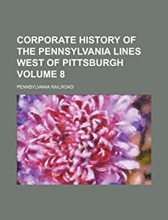 Corporate History of the Pennsylvania Lines West of Pittsburgh Volume 8