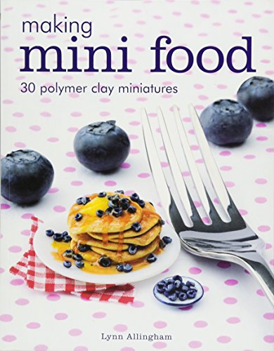 Compare Textbook Prices for Making Mini Food: 30 Polymer Clay Miniatures  ISBN 9781784943660 by Allingham, Lynn