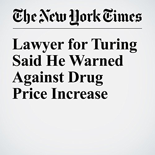 Lawyer for Turing Said He Warned Against Drug Price Increase audiobook cover art