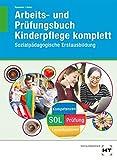 Arbeits- und Prüfungsbuch Kinderpflege komplett: Sozialpädagogische Erstausbildung