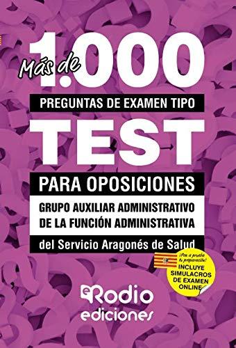 Más de 1.000 preguntas de examen tipo test para oposiciones. Grupo Auxiliar Administrativo de la Función Administrativa. Servicio Aragonés de Salud