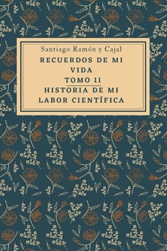 Recuerdos de mi vida: Historia de mi labor científica. Tomo II (Anotado)