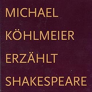 Michael Köhlmeier erzählt Shakespeare                   Autor:                                                                                                                                 Michael Köhlmeier                               Sprecher:                                                                                                                                 Michael Köhlmeier                      Spieldauer: 4 Std. und 36 Min.     16 Bewertungen     Gesamt 4,8