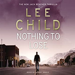 Nothing to Lose     Jack Reacher 12              By:                                                                                                                                 Lee Child                               Narrated by:                                                                                                                                 Kerry Shale                      Length: 4 hrs and 25 mins     80 ratings     Overall 4.1