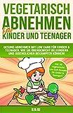 VEGETARISCH ABNEHMEN FÜR KINDER UND TEENAGER : Inkl. 60 vegetarische Low Carb...