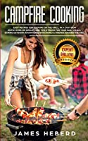 Campfire Cooking: Easy Recipes for Cooking on the Grill, in a Cast Iron Dutch Oven or Skillet, and Tips & Tricks for Your Daily Meals During Outdoor Adventures with Family and Friends Around the Fire