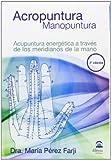 ACROPUNTURA - MANOPUNTURA: Acupuntura energética a través de los meridianos de la mano