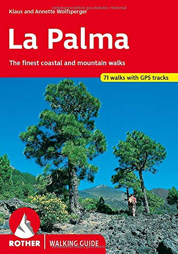La Palma: The finest coastal and mountain walks. 71 walks with GPS-tracks (Rother Walking Guide): The Finest Valley and Mountain Walks