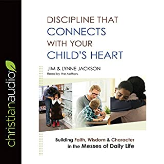 Discipline That Connects with Your Child's Heart     Building Faith, Wisdom, and Character in the Messes of Daily Life              By:                                                                                                                                 Jim Jackson,                                                                                        Lynne Jackson                               Narrated by:                                                                                                                                 Jim Jackson,                                                                                        Lynne Jackson                      Length: 8 hrs and 12 mins     Not rated yet     Overall 0.0