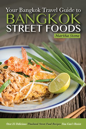Bangkok Travel Guide - Your Guide to Bangkok Street Foods: Over 25 Delicious Thailand Street Food Recipes You Can't Resist (English Edition)
