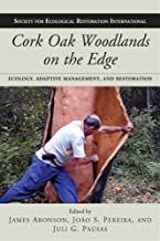 Cork Oak Woodlands on the Edge: Ecology, Adaptive Management, and Restoration (The Science and Practice of Ecological Restoration Series)