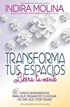 Transforma tus espacios,Libera tu mente: Cinco herramientas para que organices tu hogar de una vez y por todas (Spanish Edition)