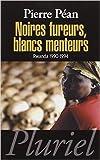 Noires fureurs, blancs menteurs - Rwanda 1990-1994 de Pierre Péan ( 26 février 2014 ) - 26/02/2014