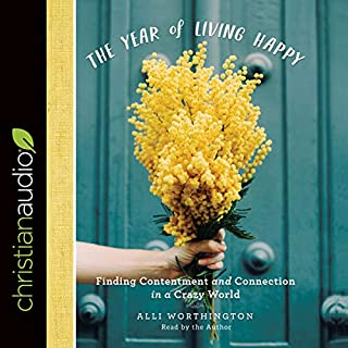 The Year of Living Happy     Finding Contentment and Connection in a Crazy World              By:                                                                                                                                 Alli Worthington                               Narrated by:                                                                                                                                 Alli Worthington                      Length: 3 hrs and 11 mins     1 rating     Overall 5.0