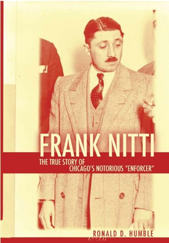 Frank Nitti: The True Story of Chicago's Notorious Enforcer (English Edition)