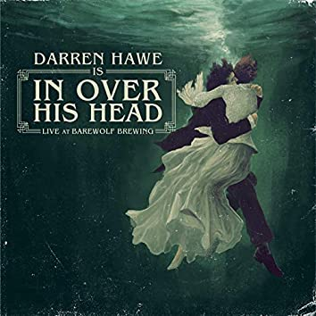 Darren Hawe Is in Over His Head Live at Barewolf Brewing