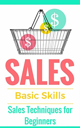 Sales: Techniques for Beginners - Sales 101 - How to sell anything - Sales Training - Selling (Sales Books - Sales tips - Selling online - Selling offline ... door-to-door Book 1) (English Edition)