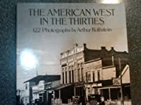 American West in the Thirties: 122 Photographs