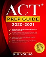 ACT Prep Guide 2020-2021: Full-Length 4 hours Practice Exam, Groundbreaking Techniques and Tips to Maximize Your Score. Practice Like The Real Thing Front Cover