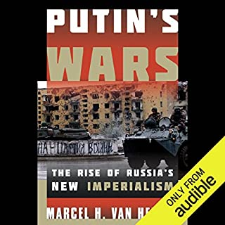 Putin's Wars     The Rise of Russia's New Imperialism              By:                                                                                                                                 Marcel H. Van Herpen                               Narrated by:                                                                                                                                 Julian Elfer                      Length: 9 hrs and 22 mins     43 ratings     Overall 4.3
