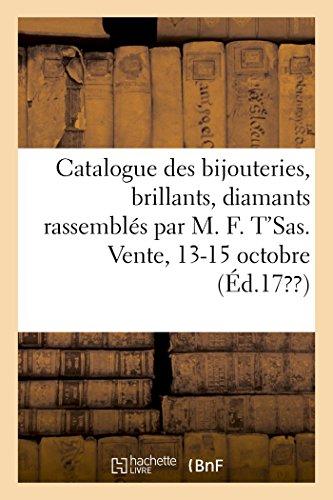 Catalogue Des Bijouteries, Des Brillants, Diamants Rassemblés Par MR M. F. t'Sas, Joaillier: Vente, 13-15 octobre (Savoirs et Traditions)