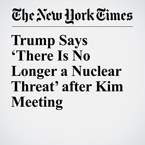 Trump Says 'There Is No Longer a Nuclear Threat' after Kim Meeting copertina