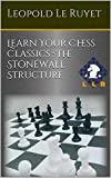 Learn Your Chess Classics : The Stonewall Structure-Le Ruyet, Leopold