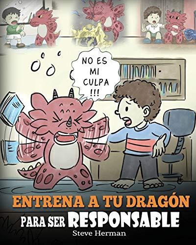 Entrena a tu Dragón para ser Responsable: (Train Your Dragon To Be Responsible) Un Lindo Cuento Infantil para Enseñar a los Niños cómo Asumir la ... que Hacen.: 12 (My Dragon Books Español)