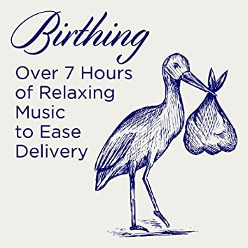 Birthing: Over 7 Hours of Relaxing Music to Ease Delivery