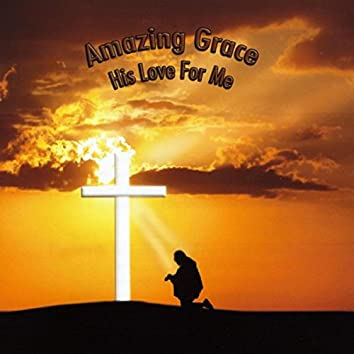 Amazing Grace, His Love for Me