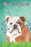 ¡Guau! ¡Guau!: English Bulldog Notebook and Journal for Dog Lovers Bulldog inglés Cuaderno y diario para amantes de los perros