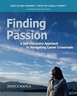 Finding Passion: A Self-Discovery Approach for Navigating Career Crossroads by [Jessica Manca]