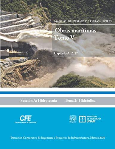 Manual de Diseño de Obras Civiles Cap. A.2.17 Obras Marítimas Tomo. V: Sección A: Hidrotecnia Tema 2: Hidráulica (Spanish Edition)