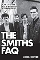The Smiths Faq: All That's Left to Know About the Most Important British Band of the 1980s (The Faq)