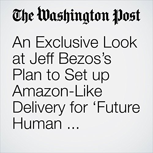 An Exclusive Look at Jeff Bezos's Plan to Set up Amazon-Like Delivery for 'Future Human Settlement' of the Moon audiobook cover art
