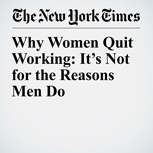 Why Women Quit Working: It's Not for the Reasons Men Do copertina