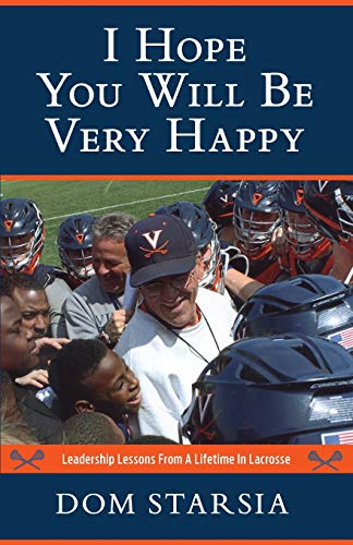 Compare Textbook Prices for I Hope You Will Be Very Happy: Leadership Lessons From a Lifetime in Lacrosse  ISBN 9781587677601 by Starsia, Dom