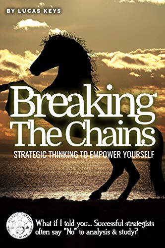 BREAKING THE CHAIN: Strategic Thinking To Empower Yourself by Keys, Lucas