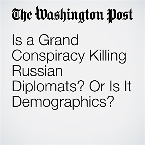 Is a Grand Conspiracy Killing Russian Diplomats? Or Is It Demographics? copertina