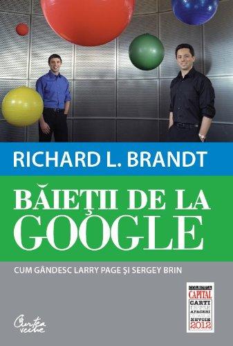Baietii de la Google. Cum gandesc Larry Page si Sergey Brin (Richard L. Brandt)