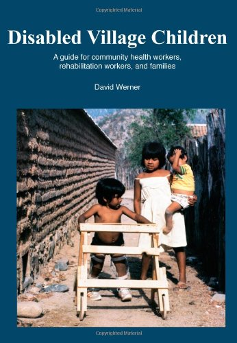 Disabled Village Children: A Guide for Community Health Workers, Rehabilitation Workers, and Families