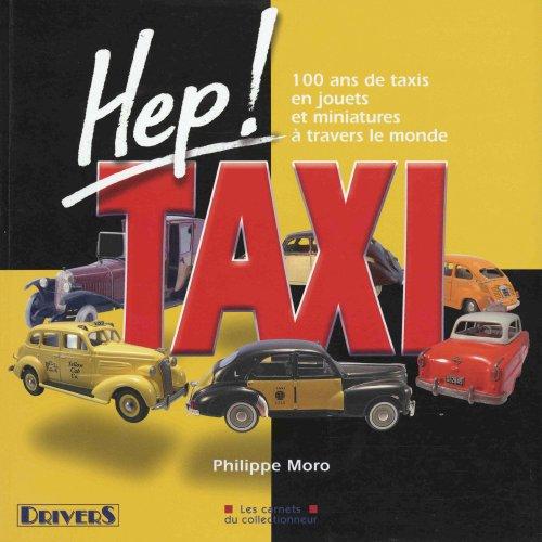 Hep ! Taxi : 100 ans de taxis en jouets et miniatures à travers le monde