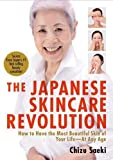 The Japanese Skincare Revolution - How to Have the Most Beautiful Skin of Your Life--At Any Age by Saeki, Chizu (2012) Paperback