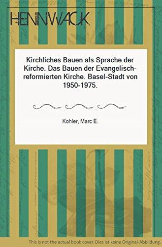 Kirchliches Bauen als Sprache der Kirche: Das Bauen der Evangelisch-reformierten Kirche Basel-Stadt von 19501975